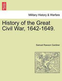 History of the Great Civil War, 1642-1649. by Samuel Rawson Gardiner