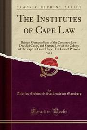 The Institutes of Cape Law, Vol. 1 by Andries Ferdinand Stockenstro Maasdorp image