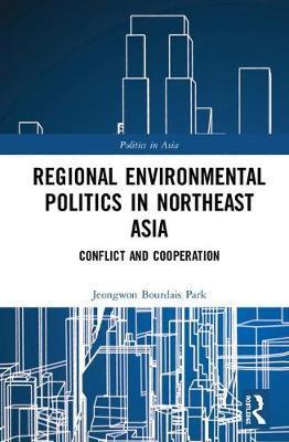 Regional Environmental Politics in Northeast Asia by Jeongwon Bourdais Park