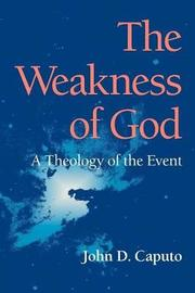The Weakness of God by John D Caputo