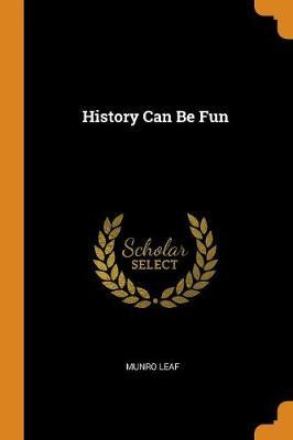History Can Be Fun by Munro Leaf