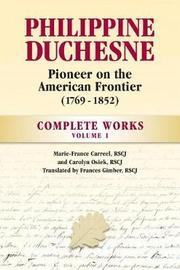 Philippine Duchesne, Pioneer on the American Frontier (1769-1852) Volume 1 by Rscj Marie-France Carreel