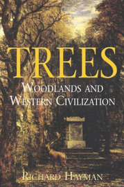 Trees: Woodlands and Western Civilization by Richard Hayman image