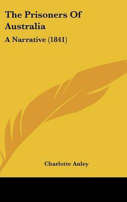 The Prisoners Of Australia: A Narrative (1841) by Charlotte Anley image