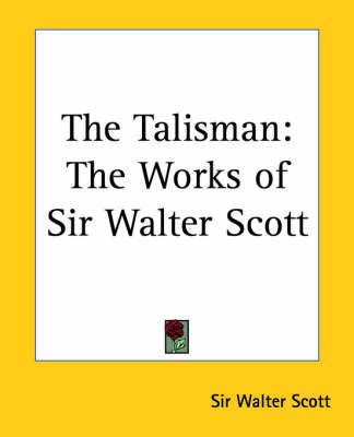 The Talisman: The Works of Sir Walter Scott by Sir Walter Scott