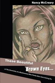 These Beautiful Brown Eyes: Or the Chronicles of a Blackwoman Who Thinks She's Got It Going on by Nancy Altamese McCreary image