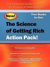 The Science of Getting Rich Action Pack!: the Essential Guide to Using the Science of Getting Rich by Wallace , D. Wattles