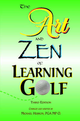 The Art and Zen of Learning Golf, Third Edition by Michael Hebron image