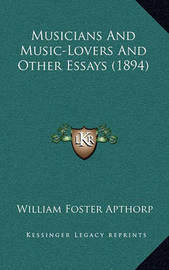 Musicians and Music-Lovers and Other Essays (1894) by William Foster Apthorp