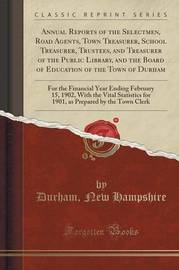 Annual Reports of the Selectmen, Road Agents, Town Treasurer, School Treasurer, Trustees, and Treasurer of the Public Library, and the Board of Education of the Town of Durham by Durham New Hampshire