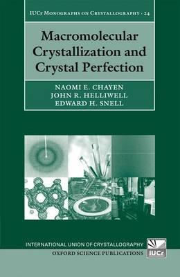 Macromolecular Crystallization and Crystal Perfection by Naomi E. Chayen