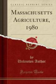 Massachusetts Agriculture, 1980 (Classic Reprint) by Unknown Author