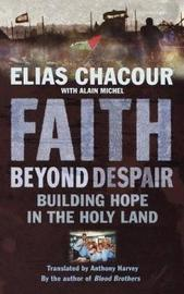 Faith Beyond Despair by Elias Chacour
