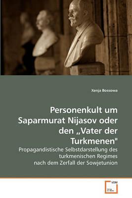"Personenkult Um Saparmurat Nijasov Oder Den Vater Der Turkmenen"" by Xenja Bossowa image"