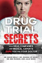Drug Trial Secrets by David Healy