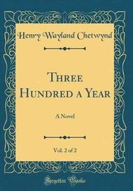 Three Hundred a Year, Vol. 2 of 2 by Henry Wayland Chetwynd image