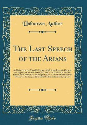 The Last Speech of the Arians by Unknown Author