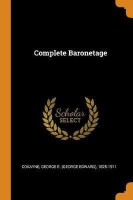 Complete Baronetage by George E 1825-1911 Cokayne