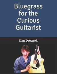 Bluegrass for the Curious Guitarist by Dan Dresnok