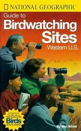 Guide to Birdwatching Sites: Western U.S by Mel White