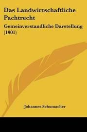 Das Landwirtschaftliche Pachtrecht: Gemeinverstandliche Darstellung (1901) by Johannes Schumacher image