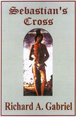 Sebastian's Cross by Richard A Gabriel