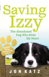 Saving Izzy: The Abandoned Dog Who Stole My Heart by Jon Katz image