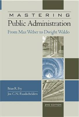 Mastering Public Administration: From Max Weber to Dwight Waldo by Brian R. Fry image