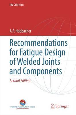 Recommendations for Fatigue Design of Welded Joints and Components by A. F. Hobbacher