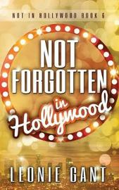 Not Forgotten in Hollywood by Leonie Gant