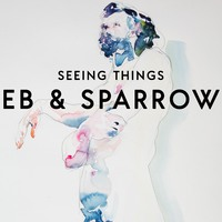 Seeing Things by Eb & Sparrow