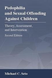 Pedophilia and Sexual Offending Against Children by Michael C. Seto