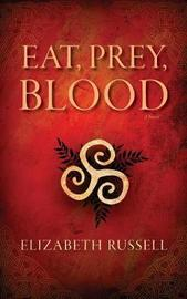 Eat, Prey, Blood by Elizabeth Russell