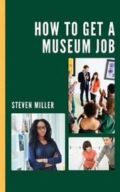 How to Get a Museum Job by Steven Miller