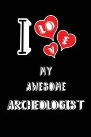I Love My Awesome Archeologist by Lovely Hearts Publishing