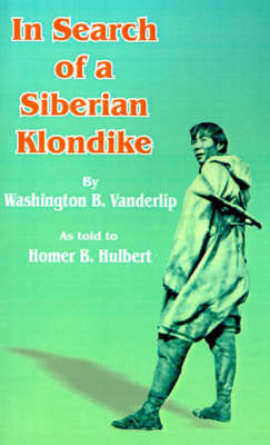 In Search of a Siberian Klondike by Washington B. Vanderlip image