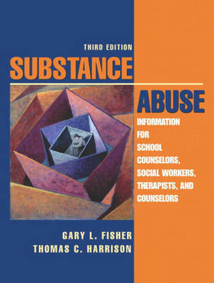 Substance Abuse: Information for School Counselors, Social Workers, Therapists and Counselors by Gary L Fisher image