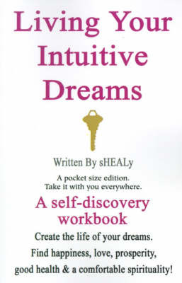 Living Your Intuitive Dreams: A Self-Discovery Workbook by sHEALy image
