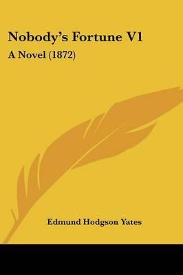 Nobody's Fortune V1: A Novel (1872) by Edmund Hodgson Yates image