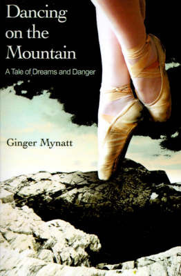 Dancing on the Mountain: A Tale of Dreams and Danger by Ginger Mynatt