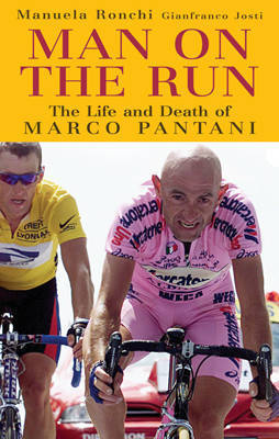 Man on the Run: The Life and Death of Marco Pantani by Manuela Ronchi