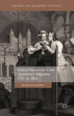 British Masculinity in the 'Gentleman's Magazine', 1731 to 1815 by Gillian Williamson image