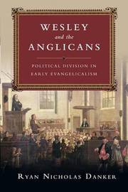 Wesley and the Anglicans by Ryan Nicholas Danker