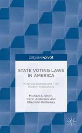 State Voting Laws in America: Historical Statutes and Their Modern Implications by Michael A Smith image