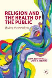 Religion and the Health of the Public by Gary, Gunderson
