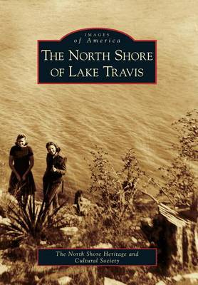 The North Shore of Lake Travis by The North Shore Heritage and Cultural Society