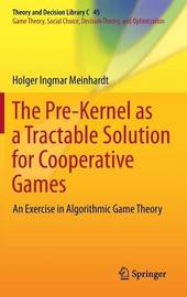 The Pre-Kernel as a Tractable Solution for Cooperative Games by Holger I. Meinhardt