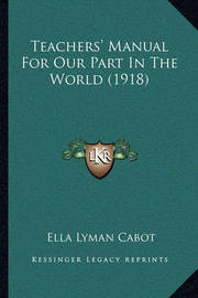 Teachers' Manual for Our Part in the World (1918) by Ella Lyman Cabot