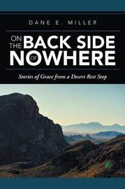 On the Back Side of Nowhere by Dane E Miller