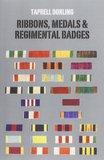 Ribbons Medals and Regimental Badges by Taprell J. Dorling